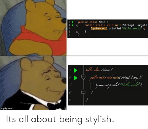 """Stylish: 3public class Main  ublic static void main(String[l args)  System.out.println(""""Hello world"""");  4  ulc cls Main  blio static vod maind Strina  args  Sustem.vetprintlnt  La  imgflip.com Its all about being stylish."""