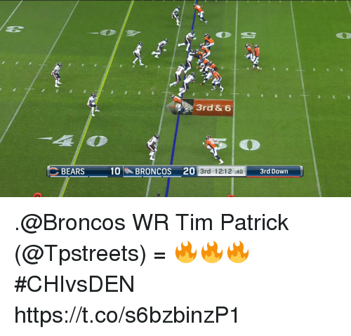 Memes, Bears, and Broncos: 3rd & 6  BEARS 10BRONCOS 20 3rd  BEARS10BRONCOS 20 3rd 12:12 :40 3  EAR: -  BRONCOS 21  40  3rd 12:12 :40  3rd Dowrn .@Broncos WR Tim Patrick (@Tpstreets) = 🔥🔥🔥 #CHIvsDEN https://t.co/s6bzbinzP1