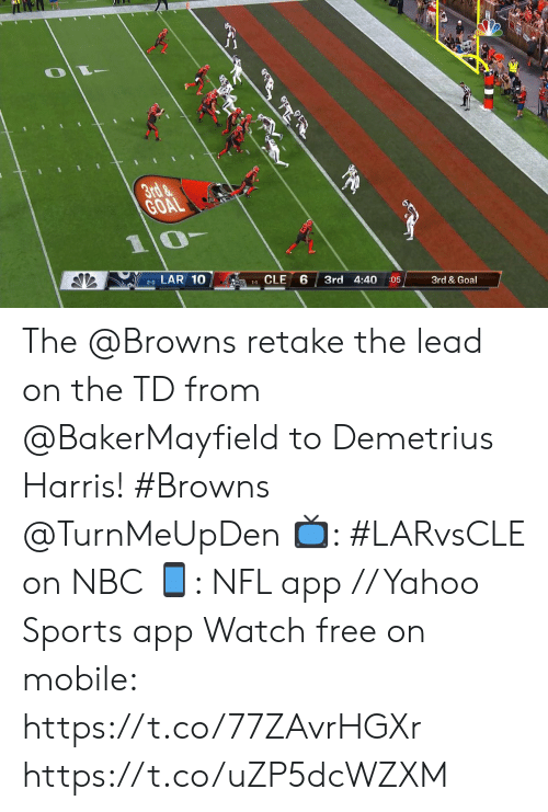harris: 3rd&  GOAL  10-  LAR 10  2-0  A1CLE  3rd 4:40  :05  3rd & Goal The @Browns retake the lead on the TD from @BakerMayfield to Demetrius Harris! #Browns @TurnMeUpDen  ?: #LARvsCLE on NBC ?: NFL app // Yahoo Sports app Watch free on mobile: https://t.co/77ZAvrHGXr https://t.co/uZP5dcWZXM