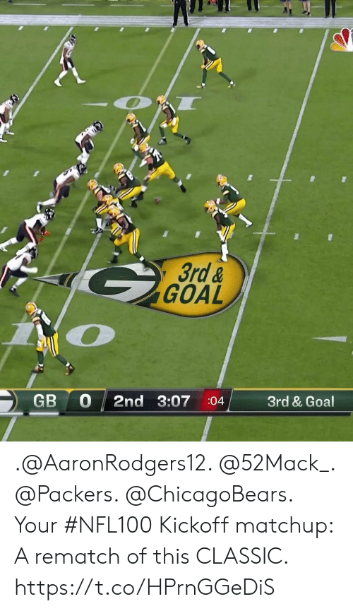 chicagobears: 3rd &  GOAL  Zio  GB 0 2nd 3:07 :04 3rd & Goal .@AaronRodgers12. @52Mack_. @Packers. @ChicagoBears.  Your #NFL100 Kickoff matchup: A rematch of this CLASSIC. https://t.co/HPrnGGeDiS