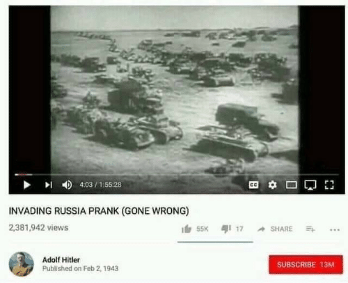 Gone Wrong: 4:03/155:28  INVADING RUSSIA PRANK (GONE WRONG)  2,381,942 views  55K 17 SHARE  Adolf Hitler  SUBSCRIBE 13M  Published on Feb 2, 1943