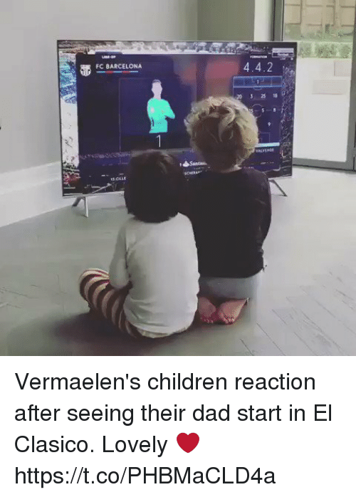 el clasico: 4.4.2  FC BARCELONA Vermaelen's children reaction after seeing their dad start in El Clasico. Lovely ❤️ https://t.co/PHBMaCLD4a