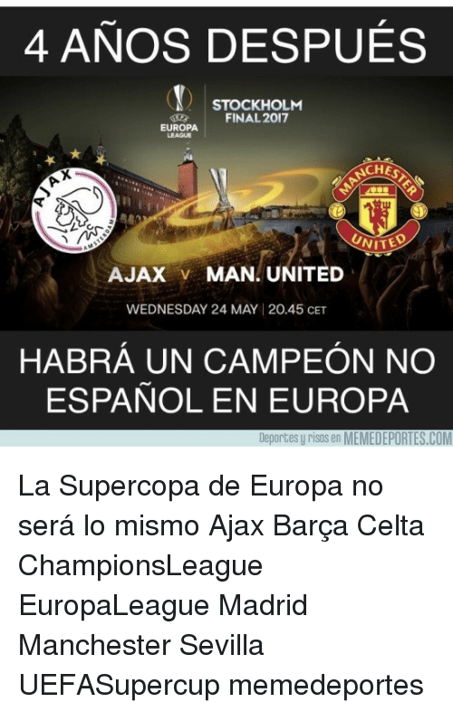 Memes, United, and Wednesday: 4 ANOS DESPUES  STOCKHOLM  FINAL 2017  EUROPA  CHES  UNITED  AJAX  v MAN UNITED  WEDNESDAY 24 MAY l 20.45 CET  HABRA UN CAMPEON NO  ESPANOL EN EUROPA  Deportes Urisosen MEMEDEPORTES.COM La Supercopa de Europa no será lo mismo Ajax Barça Celta ChampionsLeague EuropaLeague Madrid Manchester Sevilla UEFASupercup memedeportes