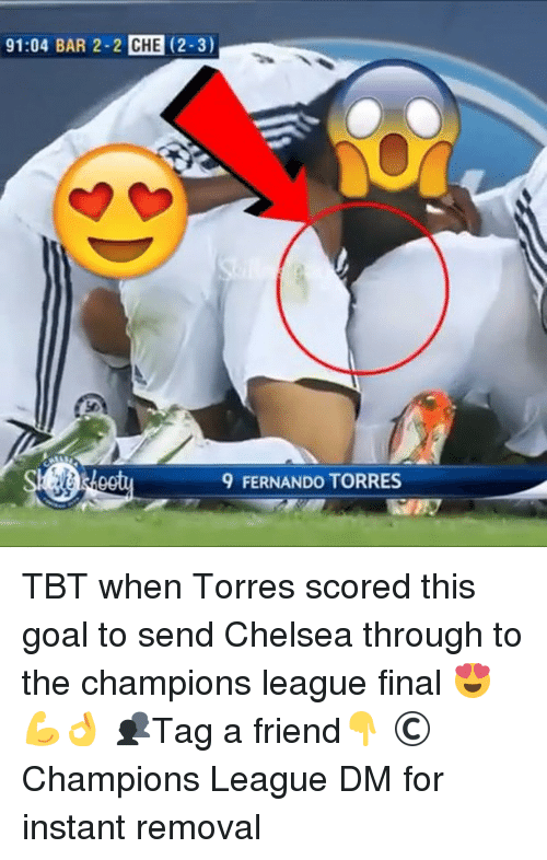 Fernando Torres: 4 BAR 2-2  CHE (2-3)  9 FERNANDO TORRES TBT when Torres scored this goal to send Chelsea through to the champions league final 😍💪👌 👥Tag a friend👇 © Champions League DM for instant removal