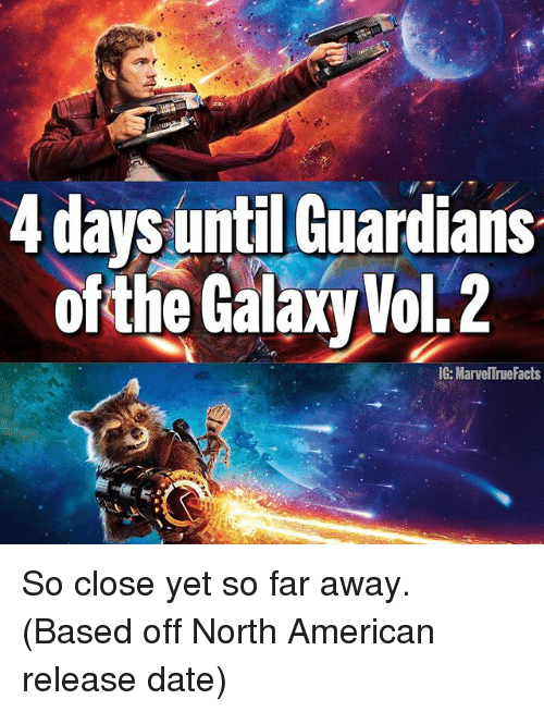So Close Yet So Far: 4 days until Guardians  of the GalaxyVol.2  IG: MarvelTruefacts So close yet so far away. (Based off North American release date)