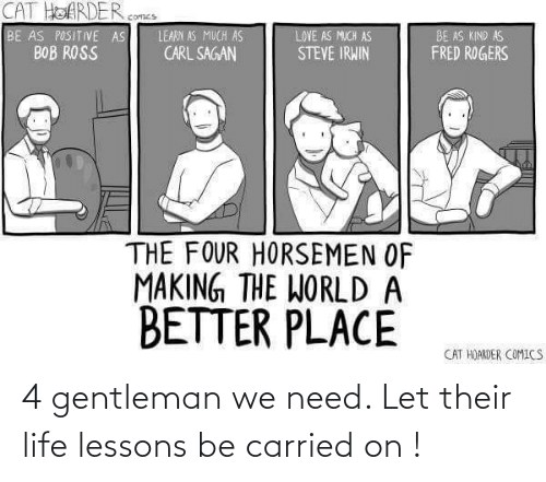 We Need: 4 gentleman we need. Let their life lessons be carried on !
