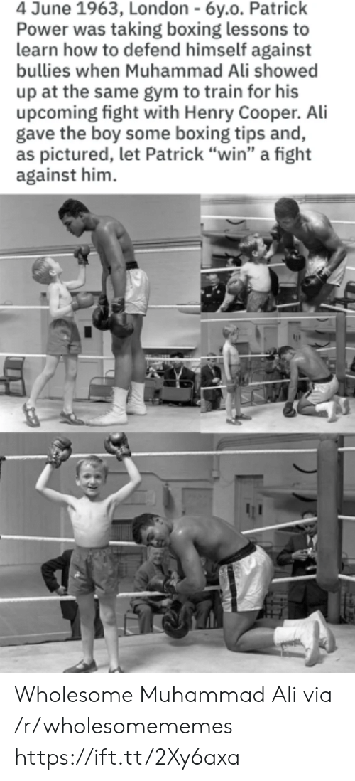 "Ali, Boxing, and Gym: 4 June 1963, London - 6y.o. Patrick  Power was taking boxing lessons to  learn how to defend himself against  bullies when Muhammad Ali showed  up at the same gym to train for his  upcoming fight with Henry Cooper. Ali  gave the boy some boxing tips and,  as pictured, let Patrick ""win"" a fight  against him Wholesome Muhammad Ali via /r/wholesomememes https://ift.tt/2Xy6axa"