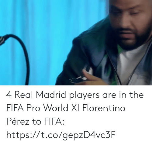 Real Madrid: 4 Real Madrid players are in the FIFA Pro World XI  Florentino Pérez to FIFA: https://t.co/gepzD4vc3F