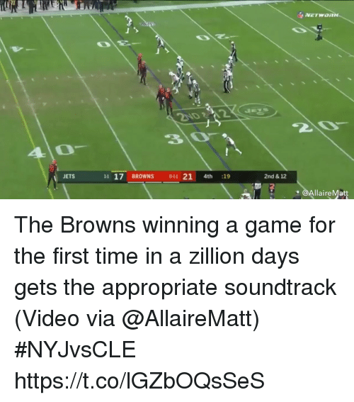 Sports, Browns, and Game: 40-  JETS  11 17 BROWNS 011 21 4th :19  2nd & 12  @AllaireMatt The Browns winning a game for the first time in a zillion days gets the appropriate soundtrack   (Video via @AllaireMatt) #NYJvsCLE  https://t.co/lGZbOQsSeS