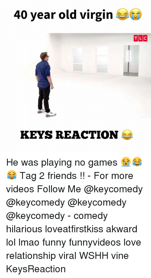 Friends, Funny, and Lmao: 40 year old virgin  KEYS REACTION He was playing no games 😭😂😂 Tag 2 friends !! - For more videos Follow Me @keycomedy @keycomedy @keycomedy @keycomedy - comedy hilarious loveatfirstkiss akward lol lmao funny funnyvideos love relationship viral WSHH vine KeysReaction
