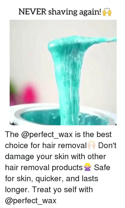 Funny, Memes, and Yo: 417  NEVER shaving again! The @perfect_wax is the best choice for hair removal🙌🏻 Don't damage your skin with other hair removal products🙅🏼 Safe for skin, quicker, and lasts longer. Treat yo self with @perfect_wax