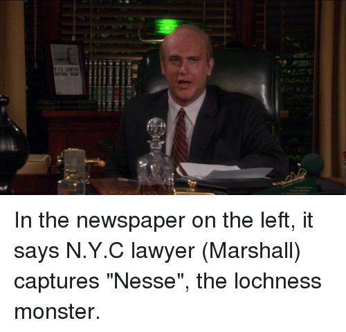 """The Loch: 41alila目睭㎎i4i  gliebl 디啁阋[41  REE LA In the newspaper on the left, it says N.Y.C lawyer (Marshall) captures """"Nesse"""", the lochness monster."""