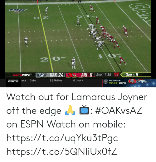 Espn, Memes, and Mlb: 42  20-  DAK 24  3RD & 11  AR O2ND 7:35  ESP MNF  08  O TOP 7  Cubs  5 Phillies  ESPT  MLB  PRESEASON  Mon. 8 ET ESr Watch out for Lamarcus Joyner off the edge 🙏  📺: #OAKvsAZ on ESPN Watch on mobile:  https://t.co/uqYku3tPgc https://t.co/5QNIiUx0fZ
