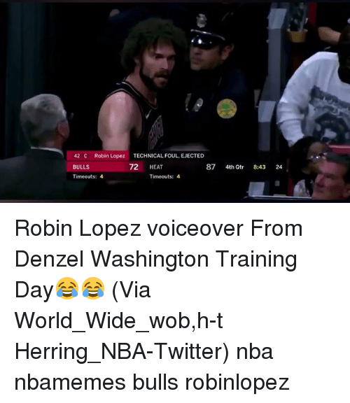 robin lopez: 42 C Robin Lopez TECHNICAL FOUL, EJECTED  BULLS  Timeouts: 4  72 HEAT  87 4th Qtr 8:43 24  Timeouts: 4 Robin Lopez voiceover From Denzel Washington Training Day😂😂 (Via World_Wide_wob,h-t Herring_NBA-Twitter) nba nbamemes bulls robinlopez