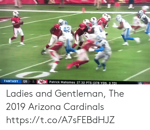Arizona Cardinals, Football, and Nfl: 42  FANTASY  QB  2.  Patrick Mahomes 27.32 PTS (378 YDS, 3 TDI Ladies and Gentleman,   The 2019 Arizona Cardinals https://t.co/A7sFEBdHJZ