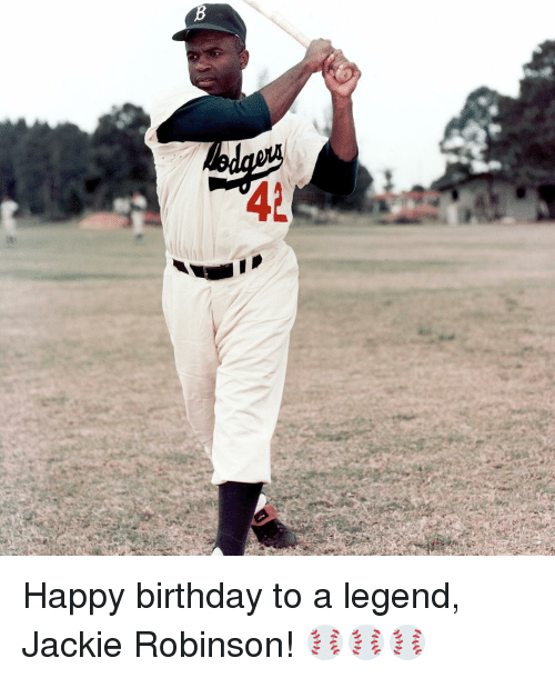 Birthday, Sports, and Happy Birthday: 42 Happy birthday to a legend, Jackie Robinson! ⚾️⚾️⚾️