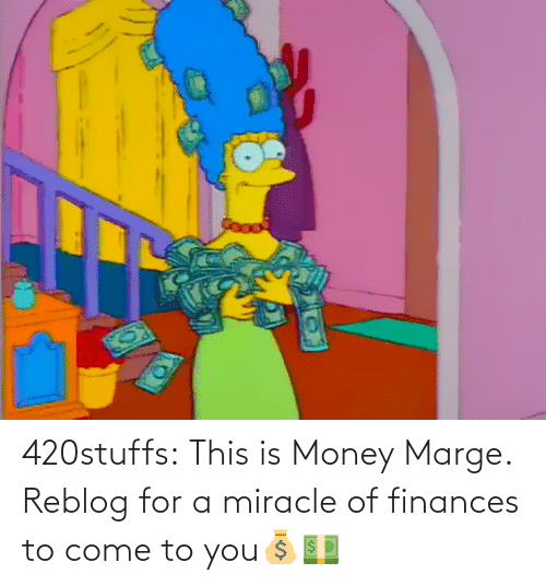 To You: 420stuffs:  This is Money Marge. Reblog for a miracle of finances to come to you💰💵
