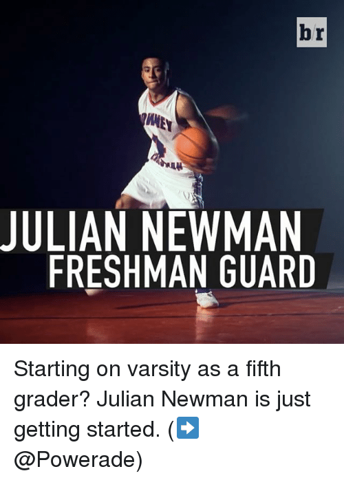 powerade: 444  JULIAN NEWMAN  FRESHMAN GUARD  r  b Starting on varsity as a fifth grader? Julian Newman is just getting started. (➡️ @Powerade)