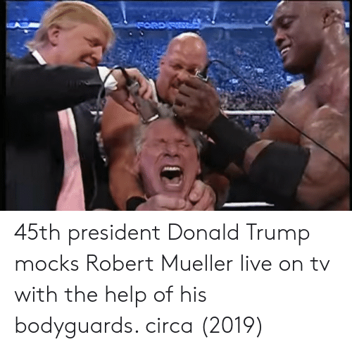 Donald Trump, Help, and Live: 45th president Donald Trump mocks Robert Mueller live on tv with the help of his bodyguards. circa (2019)