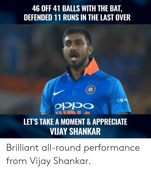 Memes, Appreciate, and Brilliant: 46 OFF 41 BALLS WITH THE BAT,  DEFENDED 11 RUNS IN THE LAST OVER  op  OPpo  LET'S TAKE A MOMENT & APPRECIATE  VIJAY SHANKAR Brilliant all-round performance from Vijay Shankar.