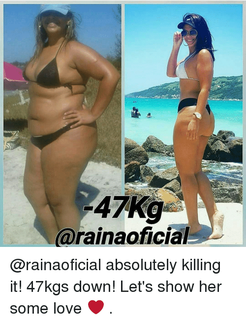 absolut: 47 Kg  (arainaoficial @rainaoficial absolutely killing it! 47kgs down! Let's show her some love ❤️ .