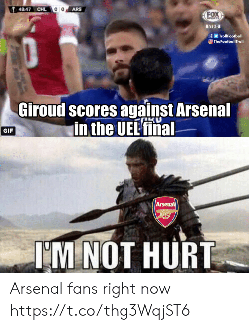 Arsenal Fans: 48:47 CHL  ARS  fTrollFootball  TheFootballTroll  Giroud scores against Arsenal  in the UEL'fina  GIF  Arsenal  IM NOT HURT Arsenal fans right now https://t.co/thg3WqjST6