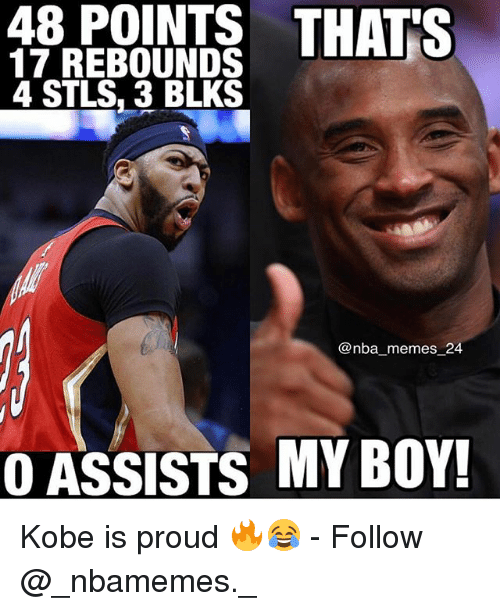 Nba Memes: 48  POINTS  THATS  17 REBOUNDS  4 STLS. 3 BLKS  @nba_memes 24  OASSISTS MY BOY! Kobe is proud 🔥😂 - Follow @_nbamemes._