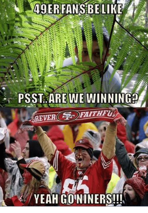 Be Like, Memes, and Yeah: 49 ER FANS BE LIKE  PSST AREWEWINNINGdA  REVERO  YEAH GONINERS!!!