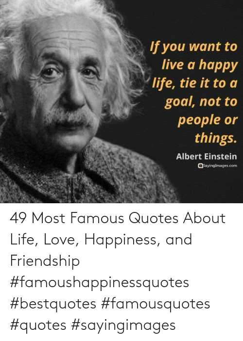 Sayingimages: 49 Most Famous Quotes About Life, Love, Happiness, and Friendship #famoushappinessquotes #bestquotes #famousquotes #quotes #sayingimages