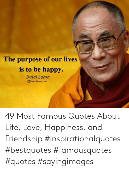 Sayingimages: 49 Most Famous Quotes About Life, Love, Happiness, and Friendship #inspirationalquotes #bestquotes #famousquotes #quotes #sayingimages