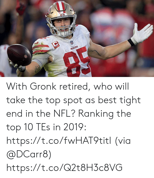 San Francisco 49ers, Memes, and Nfl: 49ERS With Gronk retired, who will take the top spot as best tight end in the NFL?   Ranking the top 10 TEs in 2019: https://t.co/fwHAT9titl (via @DCarr8) https://t.co/Q2t8H3c8VG