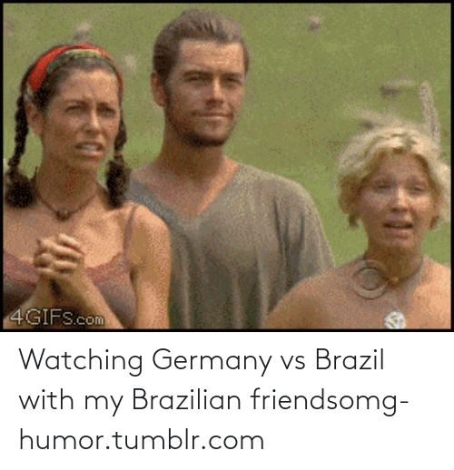 Vs Brazil: 4GIFS.com Watching Germany vs Brazil with my Brazilian friendsomg-humor.tumblr.com