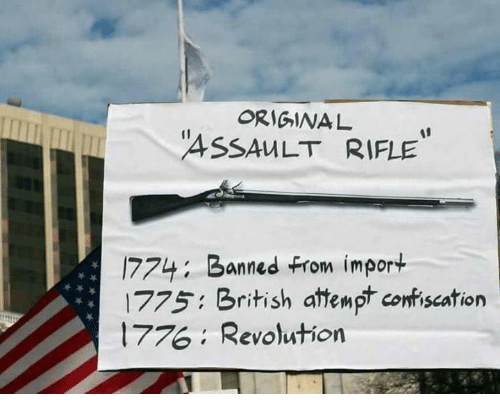 Memes, Revolution, and British: 4SSAULT RIFLE  774: Banned From import  1775 British attempt contiseation  776 Revolution