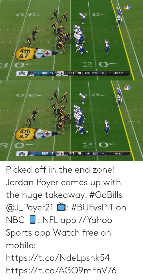 Jordan: 4th  &7  Steelers  22  PIT 10  9-4 BUF 17  4th 2:00  4th & 7  :17  Steelers  8-5   4th  &7  Steelers  PIT 10  BUF 17  4th 2:00  4th & 7  :17  9-4  8-5 Picked off in the end zone!  Jordan Poyer comes up with the huge takeaway. #GoBills @J_Poyer21  📺: #BUFvsPIT on NBC 📱: NFL app // Yahoo Sports app Watch free on mobile: https://t.co/NdeLpshk54 https://t.co/AGO9mFnV76