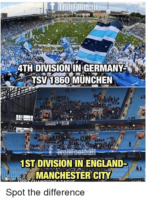 munchen: 4TH DIVISION IN GERMANY  TSV1860 MUNCHEN  1ST DIVISION IN ENGLAND-  MANCHESTER CITY Spot the difference