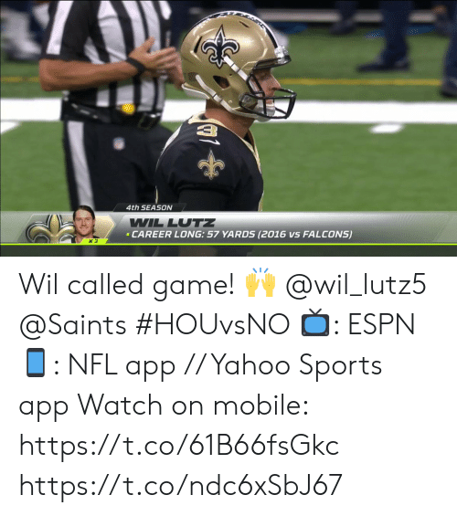 Espn, Memes, and Nfl: 4th SEASON  WIL LUTZ  CAREER LONG: 57 YARDS (2016 vs FALCONS)  K 3 Wil called game! 🙌  @wil_lutz5 @Saints  #HOUvsNO 📺: ESPN 📱: NFL app // Yahoo Sports app  Watch on mobile: https://t.co/61B66fsGkc https://t.co/ndc6xSbJ67