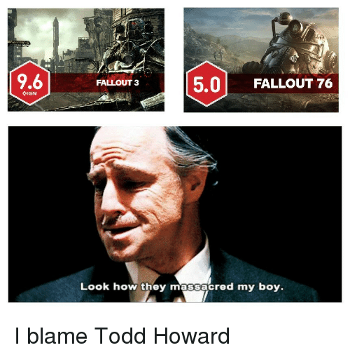 Fallout, Ign, and Boy: 5.0 FALLOUT 76  FALLOUT 3  IGN  Look how they massacred my boy. I blame Todd Howard