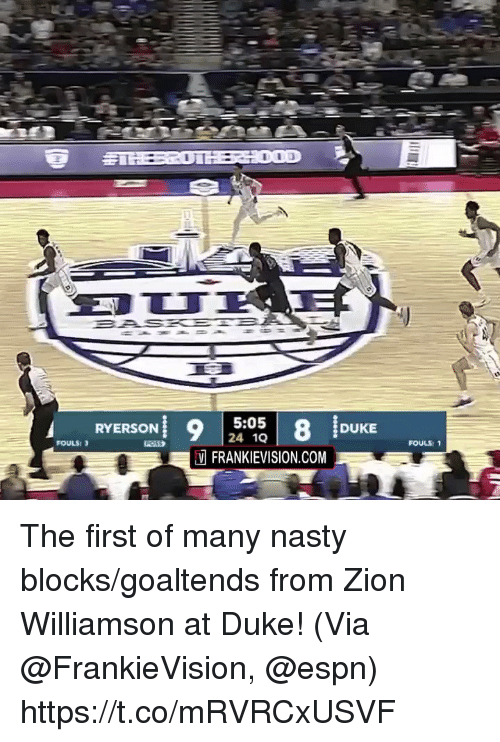 Espn, Memes, and Nasty: 5:05  24 1Q  FOULS:1  V FRANKIEVISION.COM The first of many nasty blocks/goaltends from Zion Williamson at Duke!  (Via @FrankieVision, @espn)   https://t.co/mRVRCxUSVF