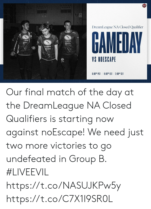 Qualifiers: 5-2  DreamLeague NA Closed Qualifier  GAMEDAY  afinty  wty  CENSES  EVECENE  VS NOESCAPE  desty  9:00PM EST 2:00 CET  6:00PM PST Our final match of the day at the DreamLeague NA Closed Qualifiers is starting now against noEscape!   We need just two more victories to go undefeated in Group B. #LIVEEVIL  https://t.co/NASUJKPw5y https://t.co/C7X1I9SR0L