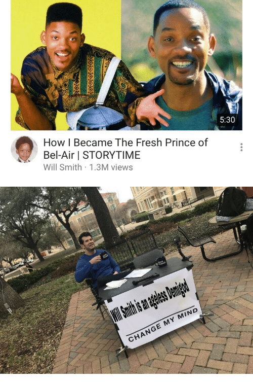 Fresh Prince: 5:30  How I Became The Fresh Prince of  Bel-Air STORYTIME  Will Smith 1.3M views   CHANGE MY MIND