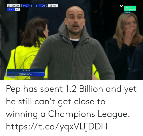 pep: (5-4)  90:00  3:41  MC5 3TOT  ga de  ampeones  Directo  OFFSIDE  VAR NO GOAL Pep has spent 1.2 Billion and yet he still can't get close to winning a Champions League. https://t.co/yqxVIJjDDH
