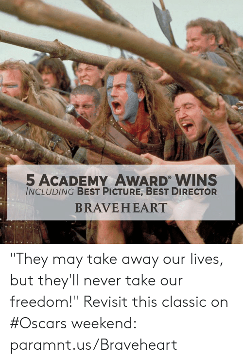 """braveheart: 5 ACADEMY AWARD WINS  INCLUDING BEST PICTURE, BEST DIRECTOR  BRAVEHEART """"They may take away our lives, but they'll never take our freedom!"""" Revisit this classic on #Oscars weekend: paramnt.us/Braveheart"""