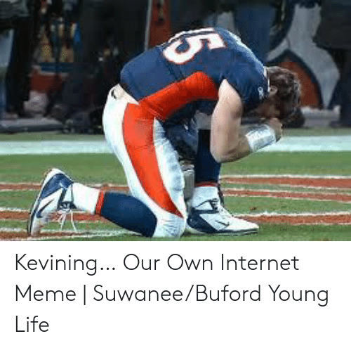 Bradying Meme: 5 Kevining… Our Own Internet Meme | Suwanee/Buford Young Life