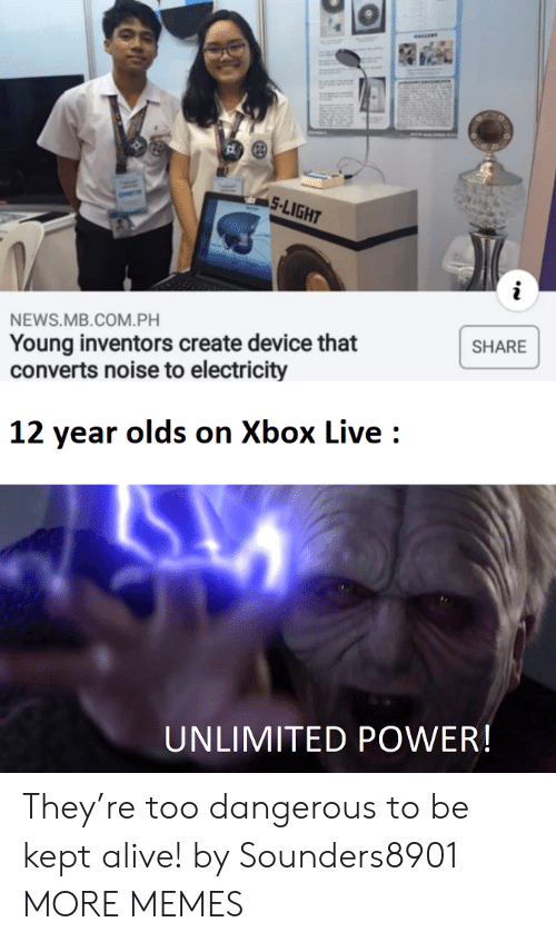 electricity: 5-LIGHT  NEWS.MB.COM.PH  Young inventors create device that  converts noise to electricity  SHARE  12 year olds on Xbox Live  UNLIMITED POWER! They're too dangerous to be kept alive! by Sounders8901 MORE MEMES