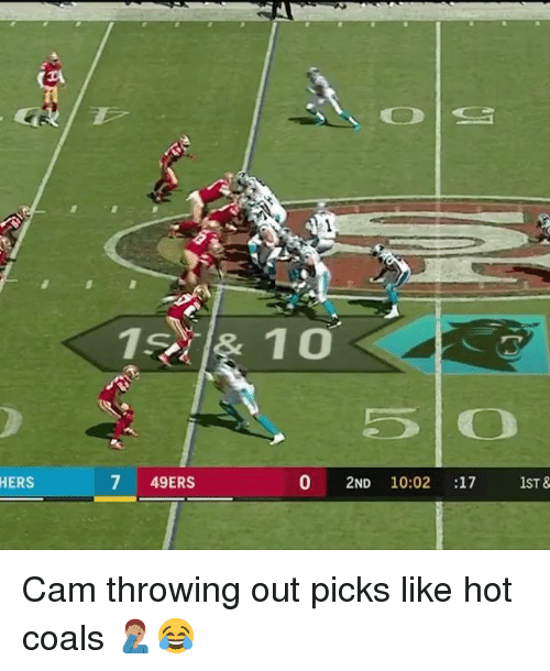 hotness: 5 O  HERS  7 49ERS  0 2ND 10:02 :17 1ST & Cam throwing out picks like hot coals 🤦🏽‍♂️😂