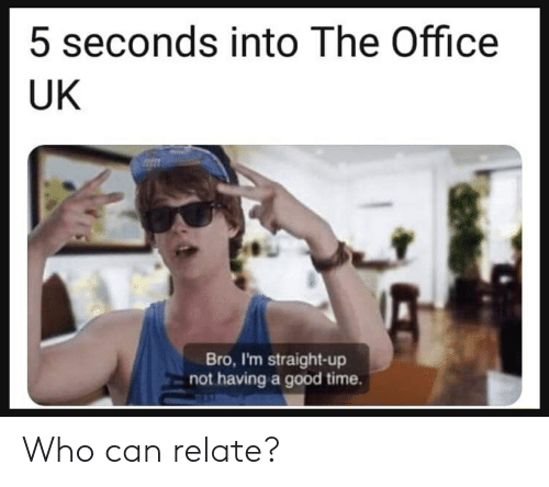 5 Seconds Into The Office Uk Bro I M Straight Up Not Having A Good