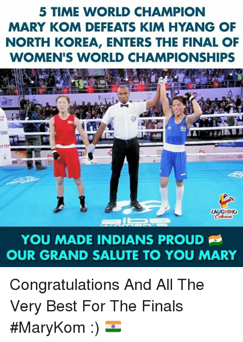 Finals, North Korea, and Best: 5 TIME WORLD CHAMPION  MARY KOM DEFEATS KIM HYANG OF  NORTH KOREA, ENTERS THE FINAL OF  WOMEN'S WORLD CHAMPIONSHIPS  SBI  SI  LAUGHING  YOU MADE INDIANS PROUD  OUR GRAND SALUTE TO YOU MARY Congratulations And All The Very Best For The Finals #MaryKom :) 🇮🇳