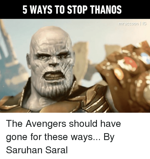 Dank, Avengers, and The Avengers: 5 WAYS TO STOP THANOS  iraccoori | IG The Avengers should have gone for these ways...  By Saruhan Saral