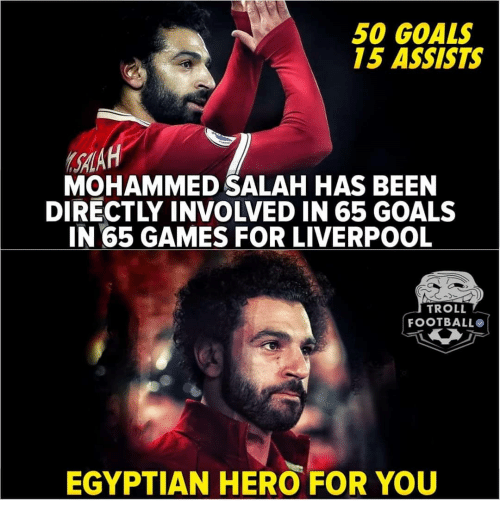 Troll Football: 50 GOALS  15 ASSISTS  SALA  MOHAMMED SALAH HAS BEEN  DIRECTLY INVOLVED IN 65 GOALS  IN 65 GAMES FOR LIVERPOOL  TROLL  FOOTBALL  EGYPTIAN HERO FOR YOU