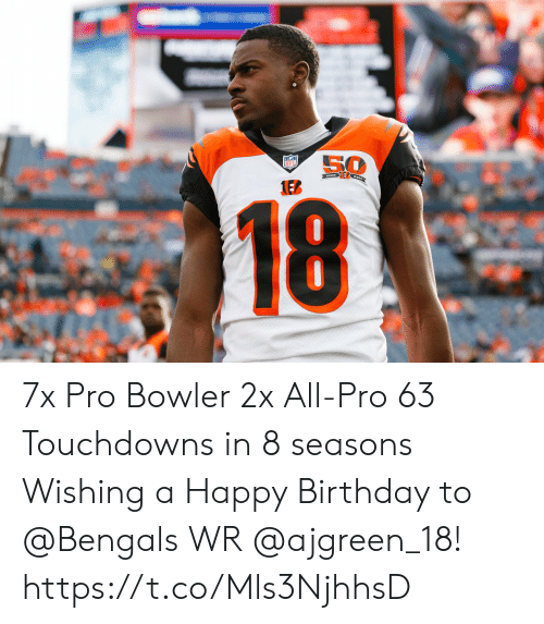 Birthday, Memes, and Nfl: 50  NFL  1EB  18 7x Pro Bowler 2x All-Pro 63 Touchdowns in 8 seasons  Wishing a Happy Birthday to @Bengals WR @ajgreen_18! https://t.co/Mls3NjhhsD